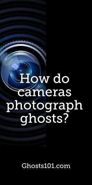 How do cameras photograph ghosts?