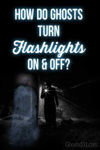 Find out how ghosts turn flashlights on & off.