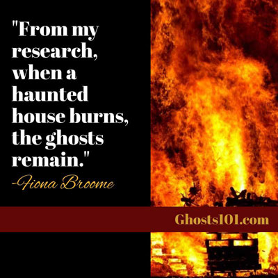 When a Haunted House Burns, the ghosts remain.