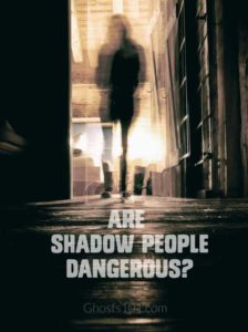 Are Shadow People Dangerous Ghosts 101