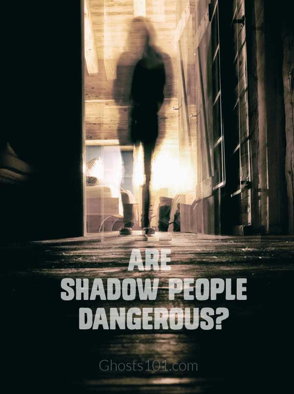 Are shadow people dangerous? - Ghosts 101