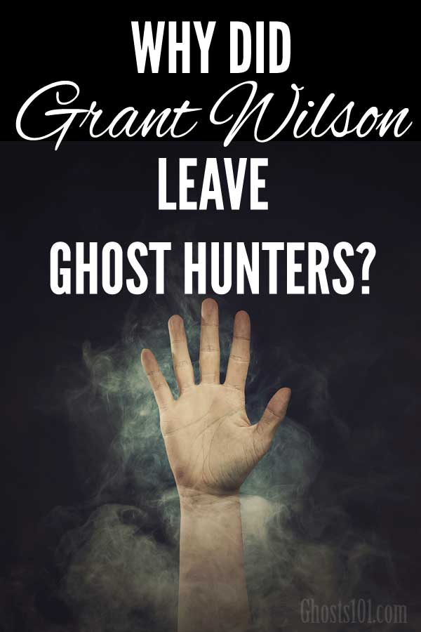 Why did Grant Wilson leave Ghost Hunters?